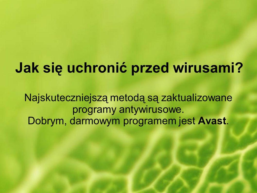 Jak się uchronić przed wirusami? Najskuteczniejszą metodą są zaktualizowane programy antywirusowe. Dobrym, darmowym programem jest Avast.