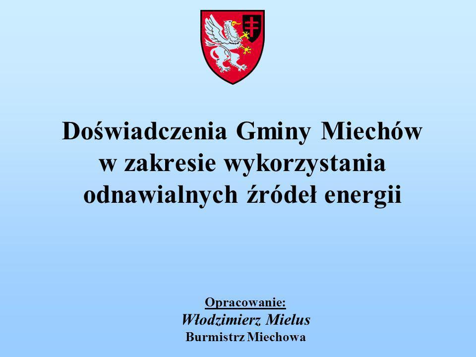 Doświadczenia Gminy Miechów w zakresie wykorzystania odnawialnych źródeł energii Opracowanie: Włodzimierz Mielus Burmistrz Miechowa