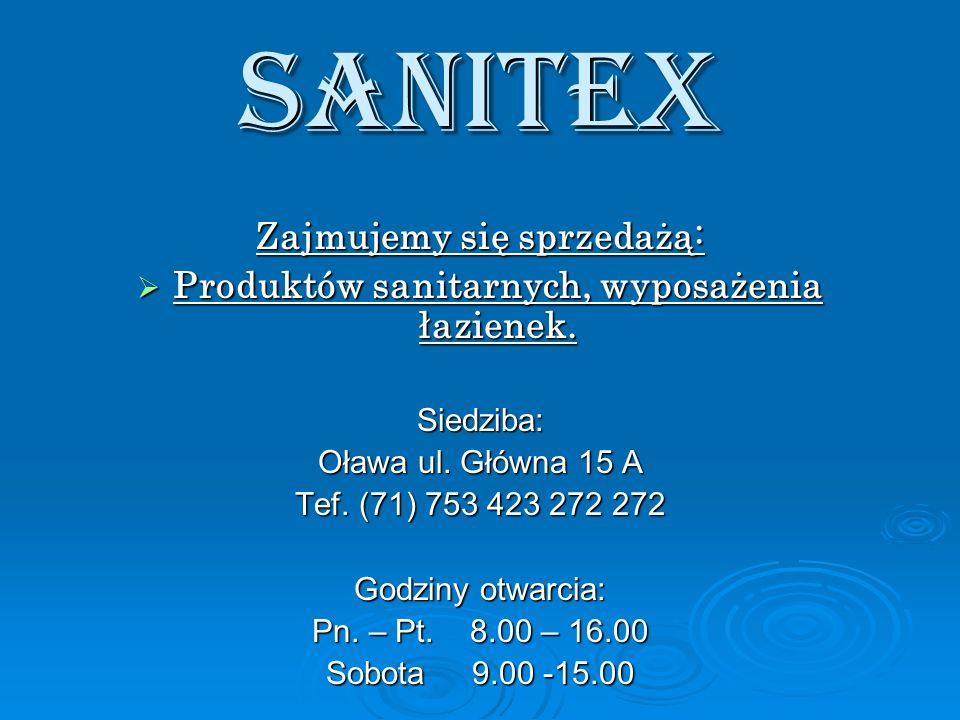 SANITEX Zajmujemy się sprzedażą: Produktów sanitarnych, wyposażenia łazienek. Produktów sanitarnych, wyposażenia łazienek.Siedziba: Oława ul. Główna 1