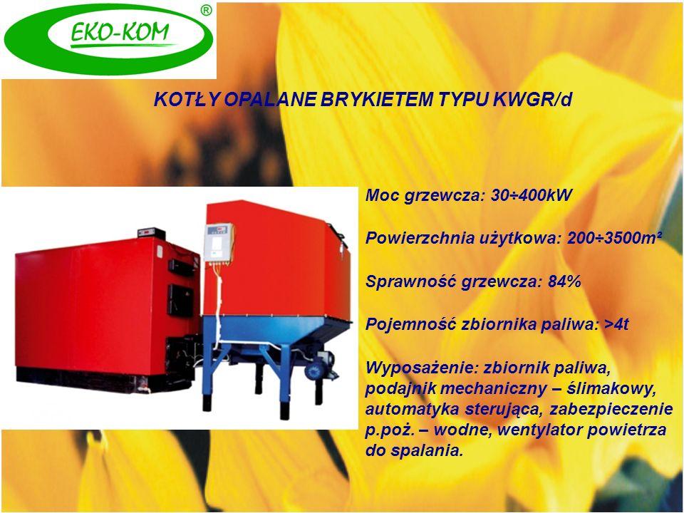 KOTŁY OPALANE BRYKIETEM TYPU KWGR/d Moc grzewcza: 30÷400kW Powierzchnia użytkowa: 200÷3500m² Sprawność grzewcza: 84% Pojemność zbiornika paliwa: >4t W