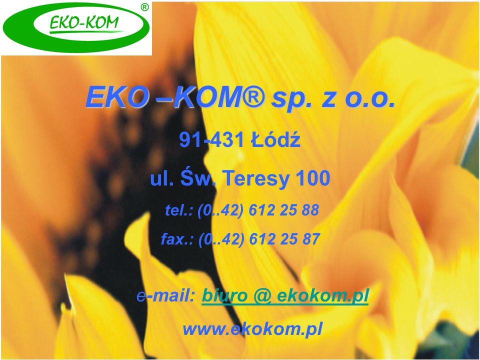 EKO –KOM® sp. z o.o. 91-431 Łódź ul. Św. Teresy 100 tel.: (0..42) 612 25 88 fax.: (0..42) 612 25 87 e-mail: biuro @ ekokom.plbiuro @ ekokom.pl www.eko