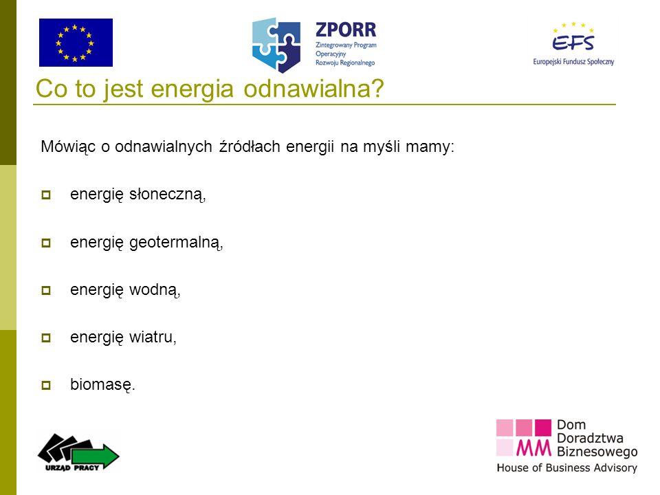 4 Co to jest energia odnawialna? Mówiąc o odnawialnych źródłach energii na myśli mamy: energię słoneczną, energię geotermalną, energię wodną, energię