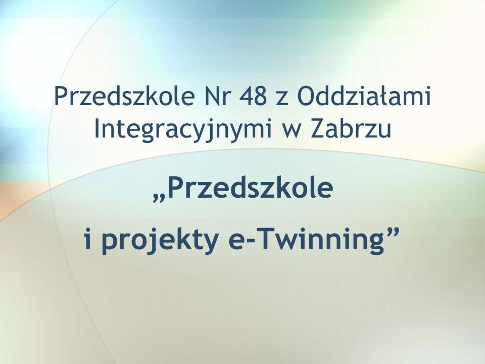 Przedszkole Nr 48 z Oddziałami Integracyjnymi w Zabrzu Przedszkole i projekty e-Twinning