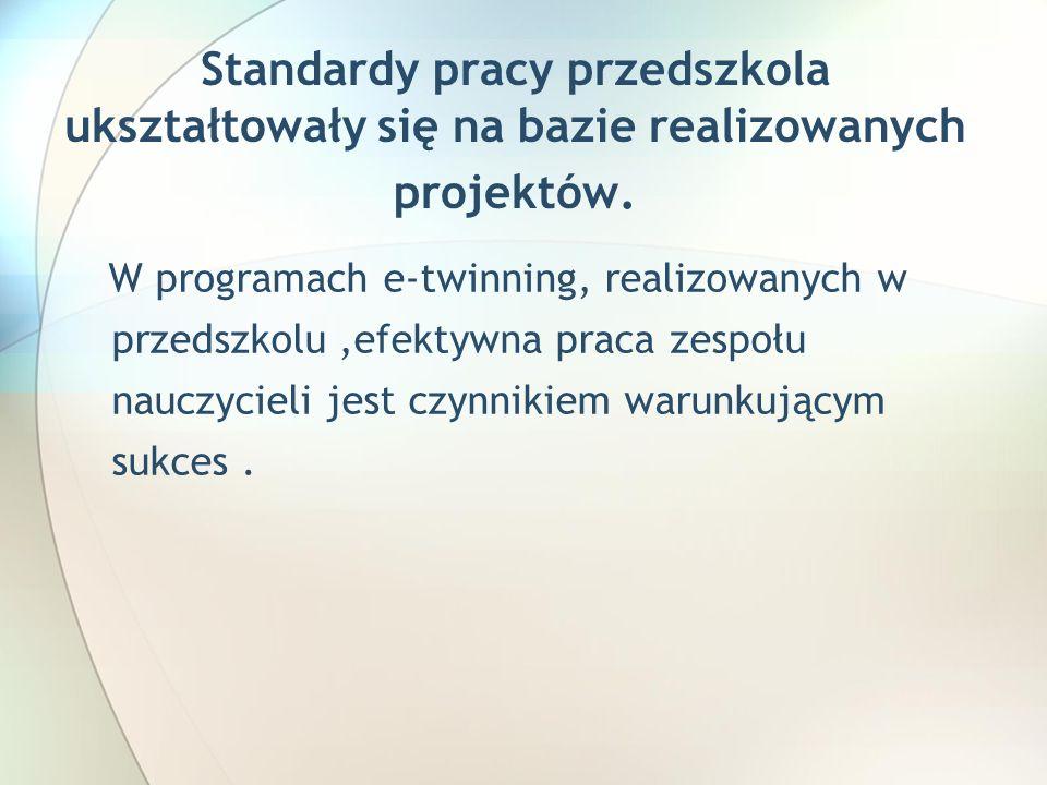 Standardy pracy przedszkola ukształtowały się na bazie realizowanych projektów.
