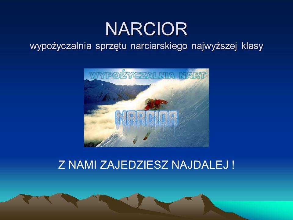 NARCIOR wypożyczalnia sprzętu narciarskiego najwyższej klasy Z NAMI ZAJEDZIESZ NAJDALEJ !