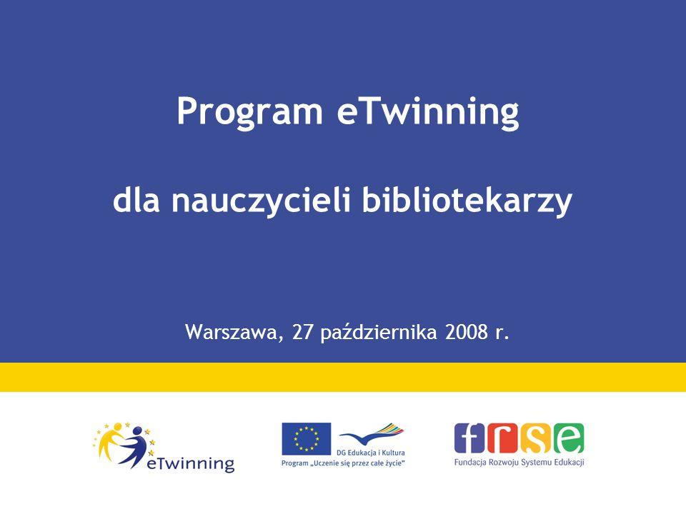 Program eTwinning dla nauczycieli bibliotekarzy Warszawa, 27 października 2008 r.