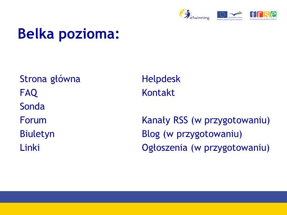 Belka pozioma: Strona główna FAQ Sonda Forum Biuletyn Linki Helpdesk Kontakt Kanały RSS (w przygotowaniu) Blog (w przygotowaniu) Ogłoszenia (w przygotowaniu)