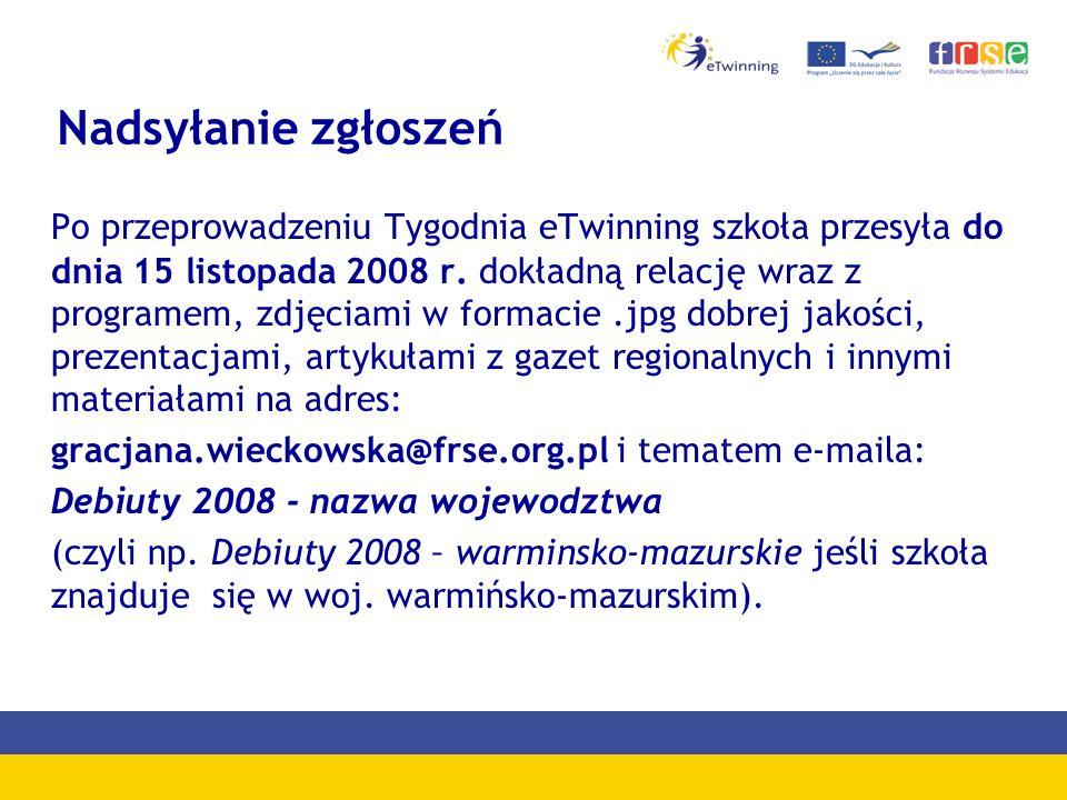 Nadsyłanie zgłoszeń Po przeprowadzeniu Tygodnia eTwinning szkoła przesyła do dnia 15 listopada 2008 r.
