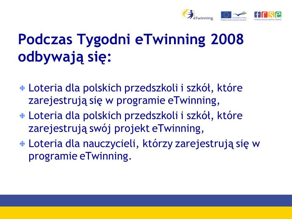 Podczas Tygodni eTwinning 2008 odbywają się: Loteria dla polskich przedszkoli i szkół, które zarejestrują się w programie eTwinning, Loteria dla polskich przedszkoli i szkół, które zarejestrują swój projekt eTwinning, Loteria dla nauczycieli, którzy zarejestrują się w programie eTwinning.