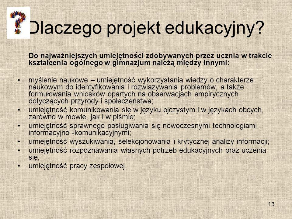 Dlaczego projekt edukacyjny? Do najważniejszych umiejętności zdobywanych przez ucznia w trakcie kształcenia ogólnego w gimnazjum należą między innymi: