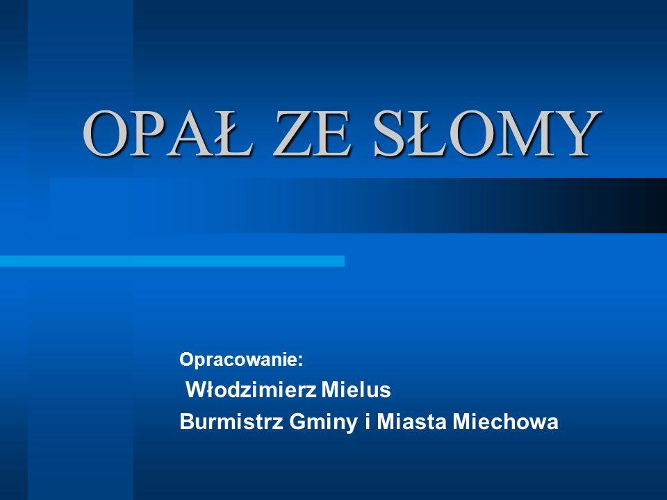 OPAŁ ZE SŁOMY Opracowanie: Włodzimierz Mielus Burmistrz Gminy i Miasta Miechowa