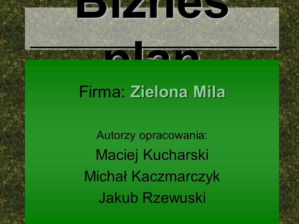 Biznes plan Zielona Mila Firma: Zielona Mila Autorzy opracowania: Maciej Kucharski Michał Kaczmarczyk Jakub Rzewuski