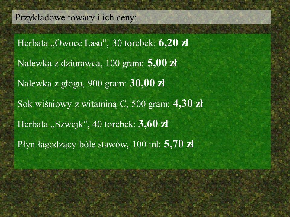 Przykładowe towary i ich ceny: Herbata Owoce Lasu, 30 torebek: 6,20 zł Nalewka z dziurawca, 100 gram: 5,00 zł Nalewka z głogu, 900 gram: 30,00 zł Sok