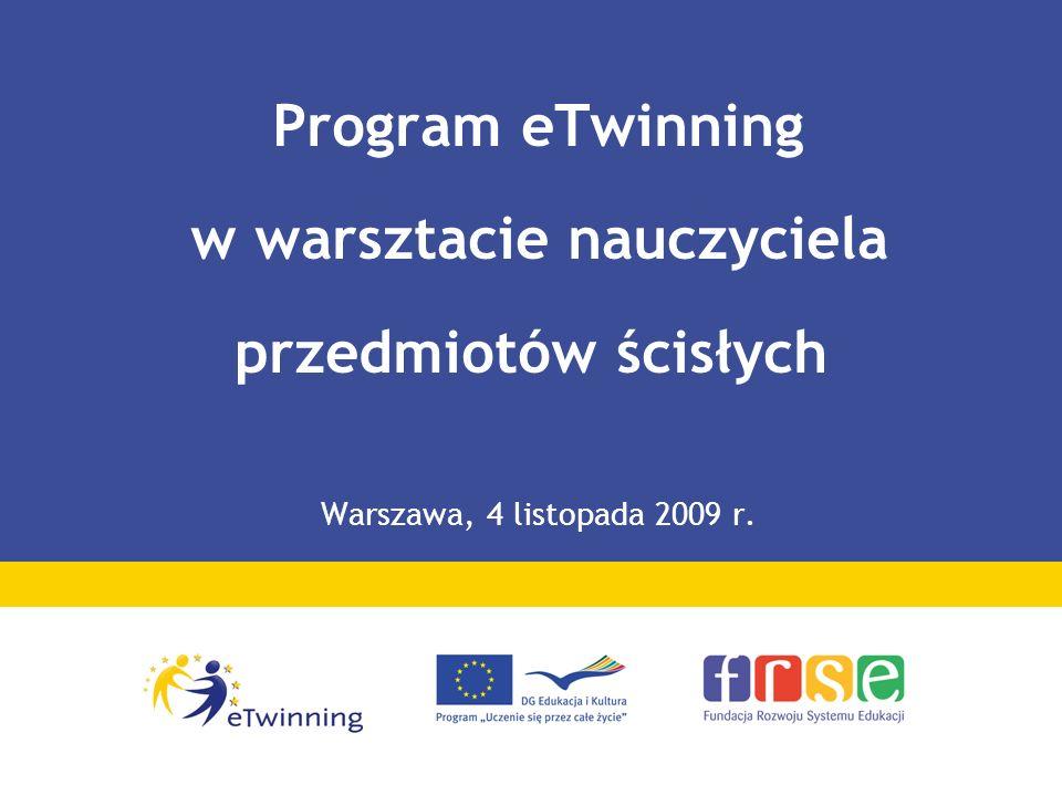 Program eTwinning w warsztacie nauczyciela przedmiotów ścisłych Warszawa, 4 listopada 2009 r.