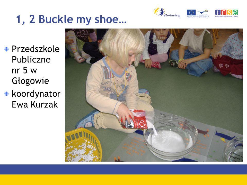 1, 2 Buckle my shoe… Przedszkole Publiczne nr 5 w Głogowie koordynator Ewa Kurzak