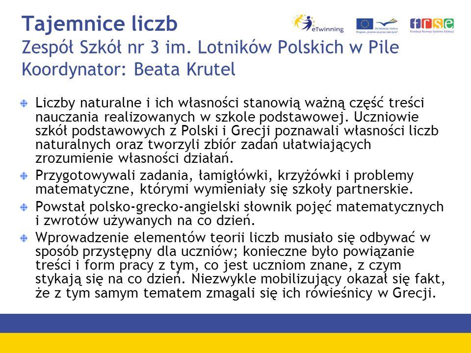 Tajemnice liczb Zespół Szkół nr 3 im. Lotników Polskich w Pile Koordynator: Beata Krutel Liczby naturalne i ich własności stanowią ważną część treści
