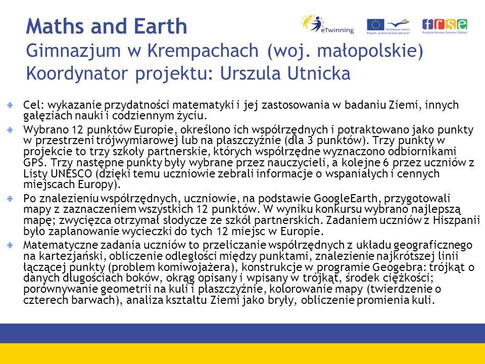 Maths and Earth Gimnazjum w Krempachach (woj. małopolskie) Koordynator projektu: Urszula Utnicka Cel: wykazanie przydatności matematyki i jej zastosow