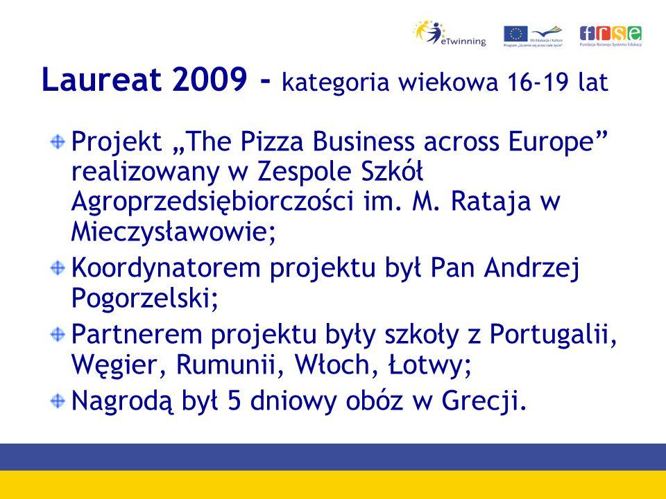 Laureat 2009 - kategoria wiekowa 16-19 lat Projekt The Pizza Business across Europe realizowany w Zespole Szkół Agroprzedsiębiorczości im. M. Rataja w