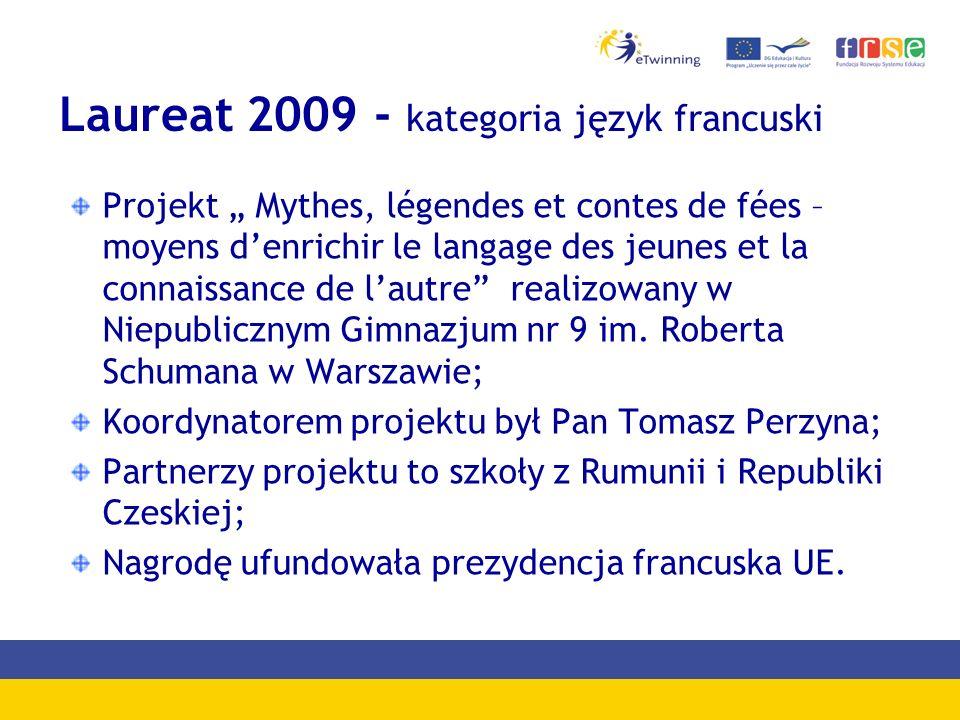 Laureat 2009 - kategoria język francuski Projekt Mythes, légendes et contes de fées – moyens denrichir le langage des jeunes et la connaissance de lau