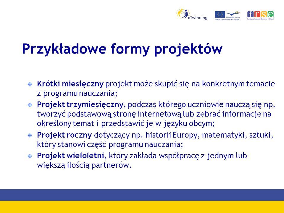 Przykładowe formy projektów Krótki miesięczny projekt może skupić się na konkretnym temacie z programu nauczania; Projekt trzymiesięczny, podczas któr