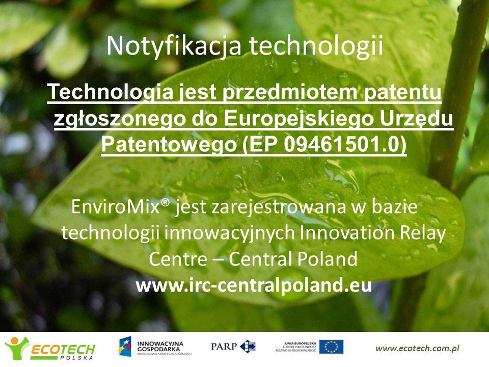 Notyfikacja technologii Technologia jest przedmiotem patentu zgłoszonego do Europejskiego Urzędu Patentowego (EP 09461501.0) EnviroMix® jest zarejestr