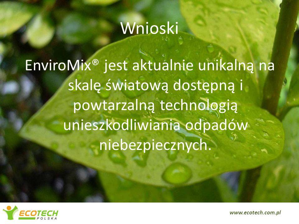 Wnioski EnviroMix® jest aktualnie unikalną na skalę światową dostępną i powtarzalną technologią unieszkodliwiania odpadów niebezpiecznych. 15 www.ecot