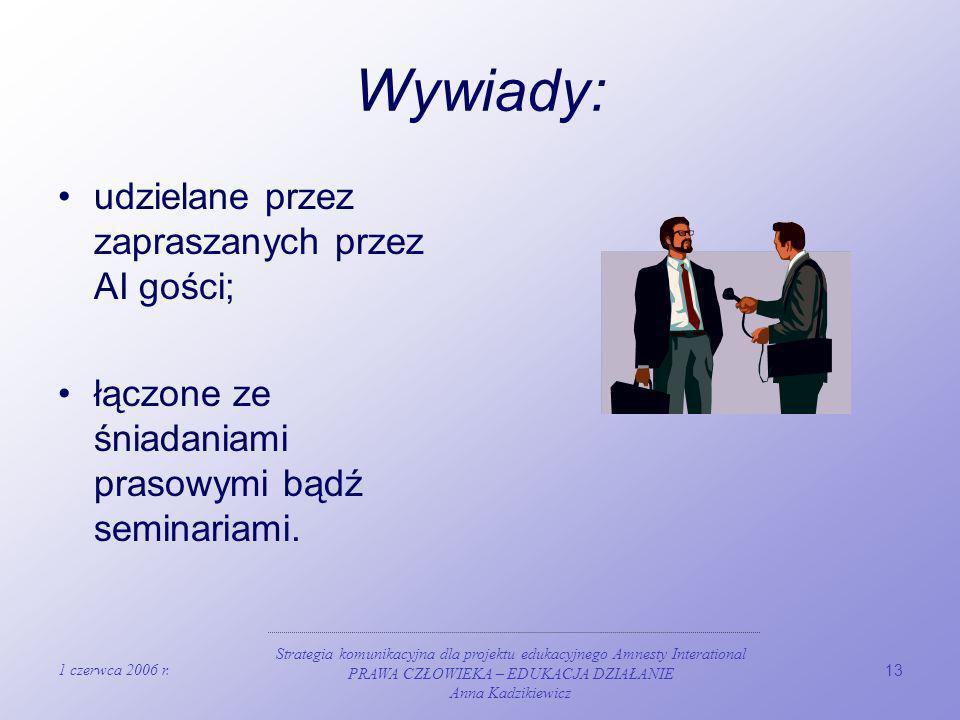 1 czerwca 2006 r. Strategia komunikacyjna dla projektu edukacyjnego Amnesty Interational PRAWA CZŁOWIEKA – EDUKACJA DZIAŁANIE Anna Kadzikiewicz 13 Wyw