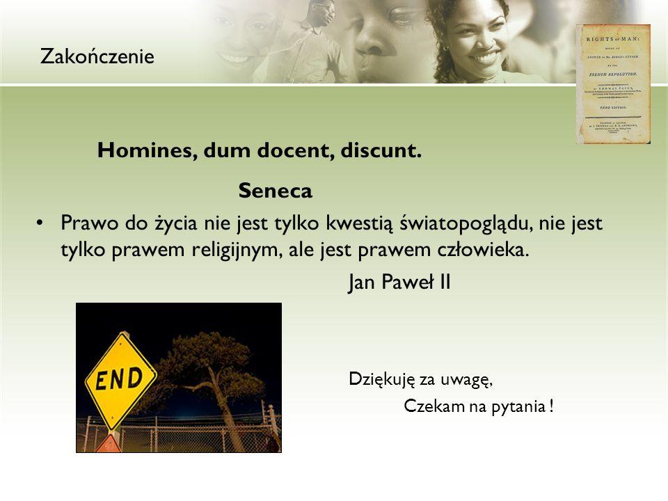 Zakończenie Homines, dum docent, discunt. Seneca Prawo do życia nie jest tylko kwestią światopoglądu, nie jest tylko prawem religijnym, ale jest prawe