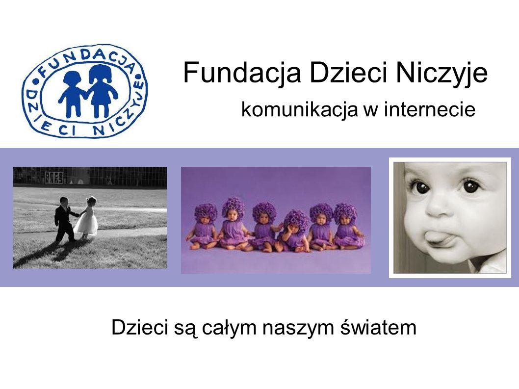 Fundacja Dzieci Niczyje Dzieci są całym naszym światem komunikacja w internecie