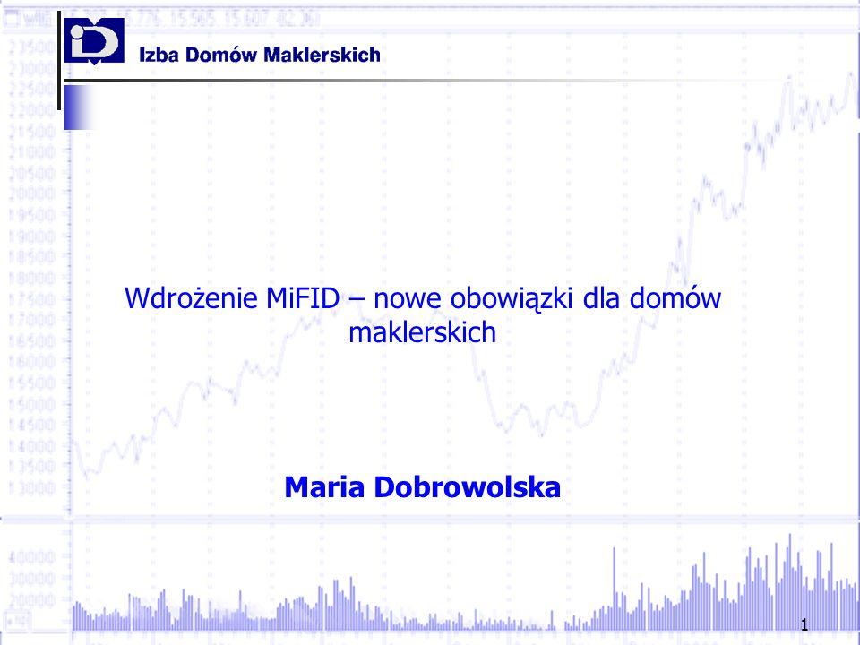 1 Wdrożenie MiFID – nowe obowiązki dla domów maklerskich Maria Dobrowolska