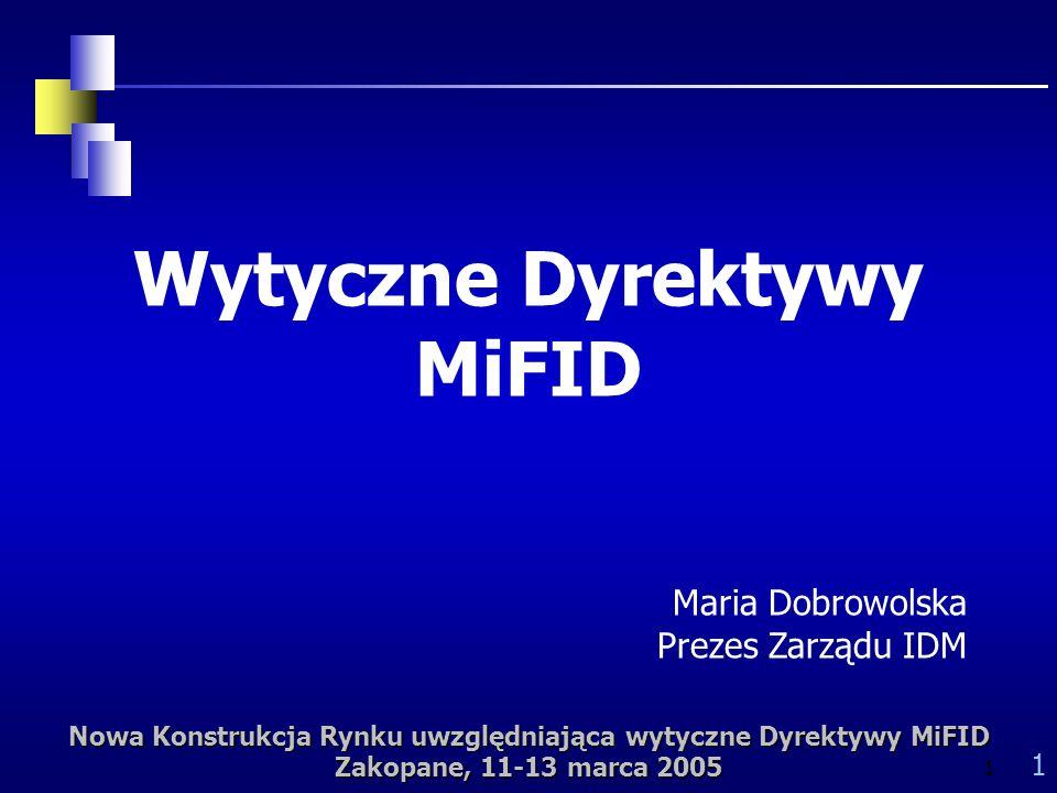 Nowa Konstrukcja Rynku uwzględniająca wytyczne Dyrektywy MiFID Zakopane, 11-13 marca 2005 1 1 Wytyczne Dyrektywy MiFID Maria Dobrowolska Prezes Zarządu IDM