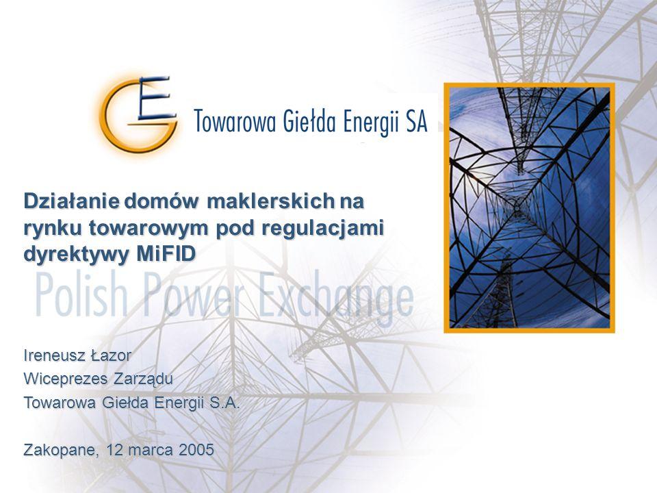 www.polpx.plwww.polpx.pl polpx@polpx.pl Działanie domów maklerskich na rynku towarowym pod regulacjami dyrektywy MiFID Ireneusz Łazor Wiceprezes Zarzą