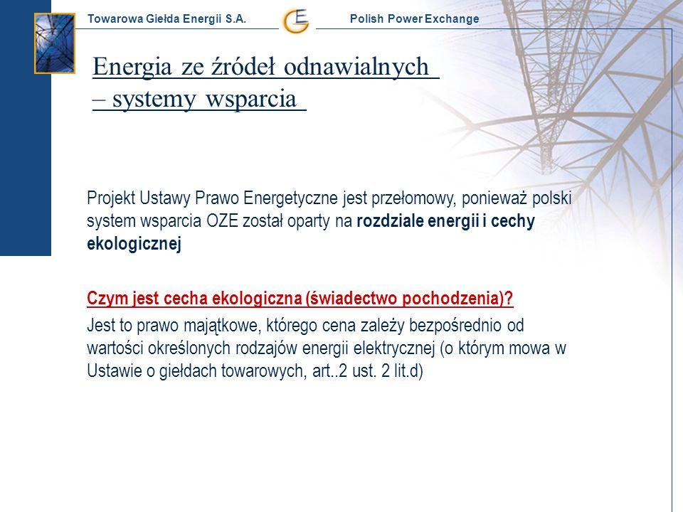 Towarowa Giełda Energii S.A. Polish Power Exchange Projekt Ustawy Prawo Energetyczne jest przełomowy, ponieważ polski system wsparcia OZE został opart