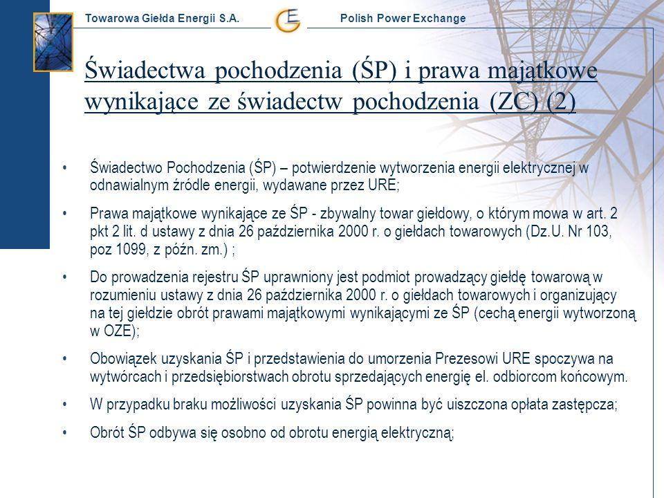 Towarowa Giełda Energii S.A. Polish Power Exchange Świadectwa pochodzenia (ŚP) i prawa majątkowe wynikające ze świadectw pochodzenia (ZC) (2) Świadect