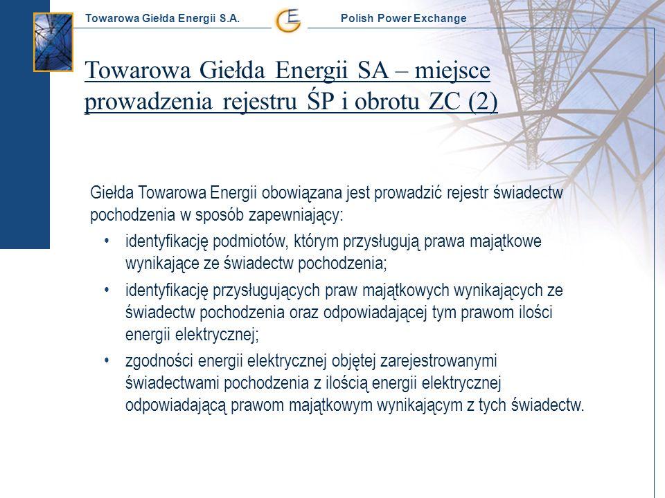 Towarowa Giełda Energii S.A. Polish Power Exchange Towarowa Giełda Energii SA – miejsce prowadzenia rejestru ŚP i obrotu ZC (2) Giełda Towarowa Energi