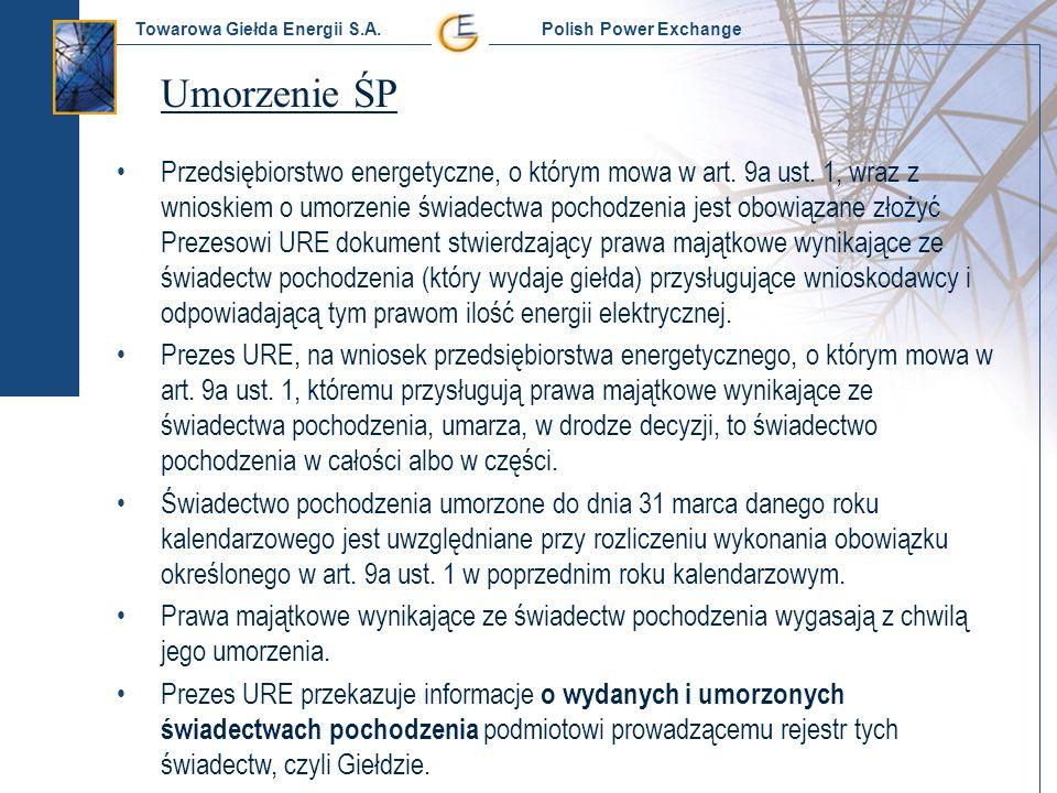 Towarowa Giełda Energii S.A. Polish Power Exchange Umorzenie ŚP Przedsiębiorstwo energetyczne, o którym mowa w art. 9a ust. 1, wraz z wnioskiem o umor