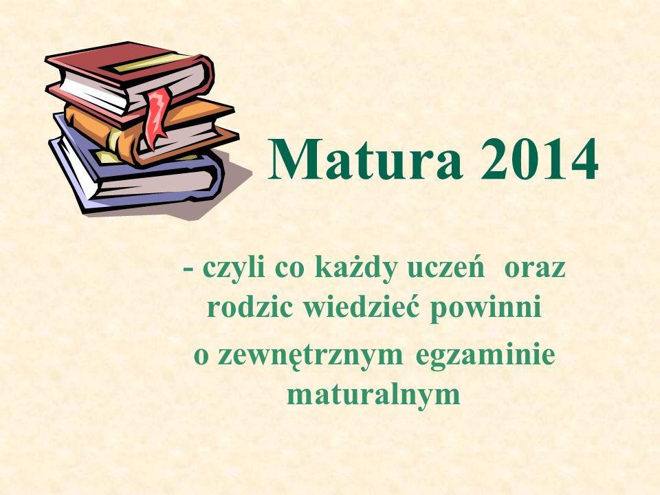 Matura 2014 - czyli co każdy uczeń oraz rodzic wiedzieć powinni o zewnętrznym egzaminie maturalnym