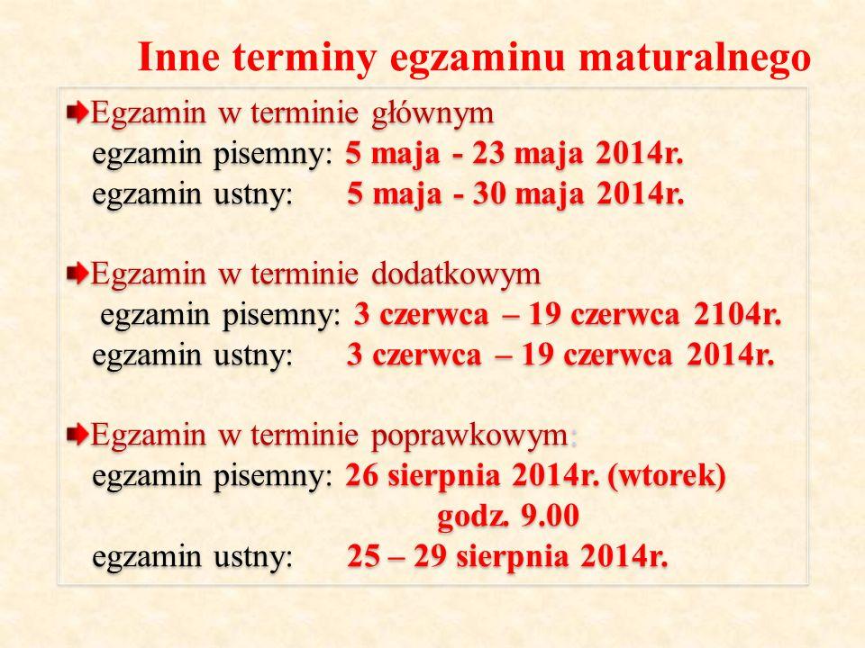 Inne terminy egzaminu maturalnego Egzamin w terminie głównym egzamin pisemny: 5 maja - 23 maja 2014r. egzamin ustny: 5 maja - 30 maja 2014r. Egzamin w