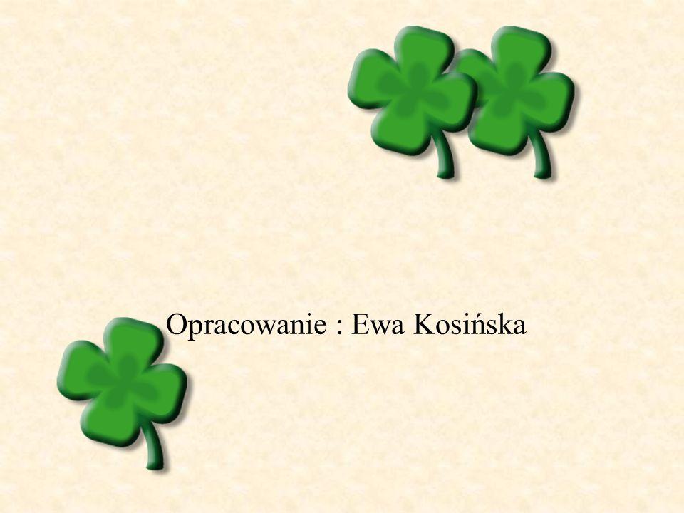 Opracowanie : Ewa Kosińska