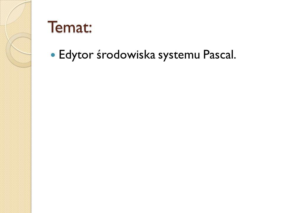 Temat: Edytor środowiska systemu Pascal.