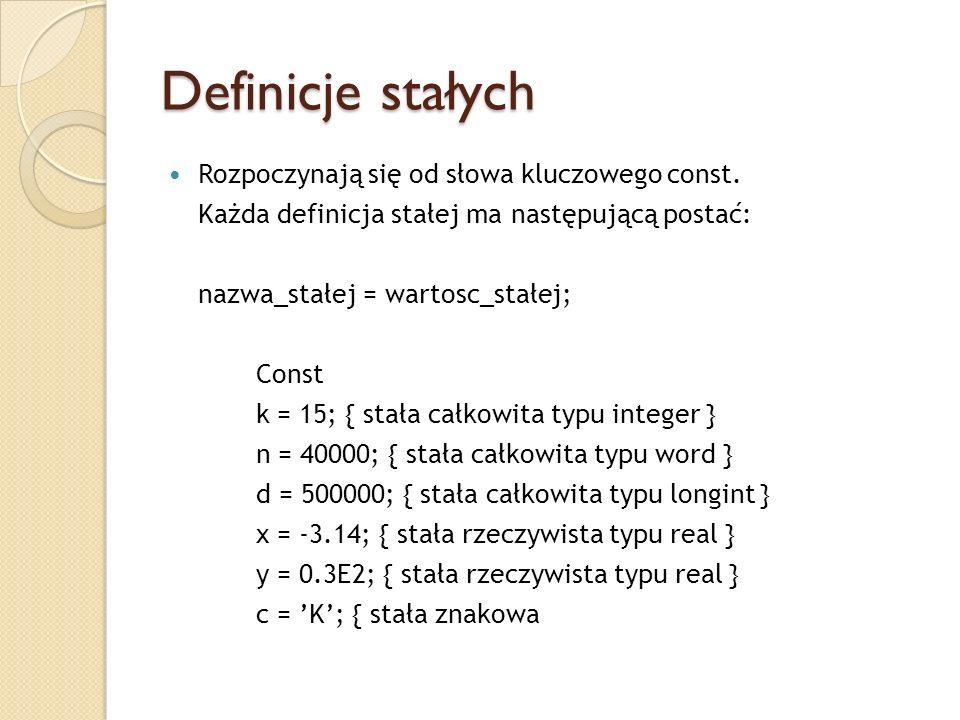 Definicje stałych Rozpoczynają się od słowa kluczowego const. Każda definicja stałej ma następującą postać: nazwa_stałej = wartosc_stałej; Const k = 1