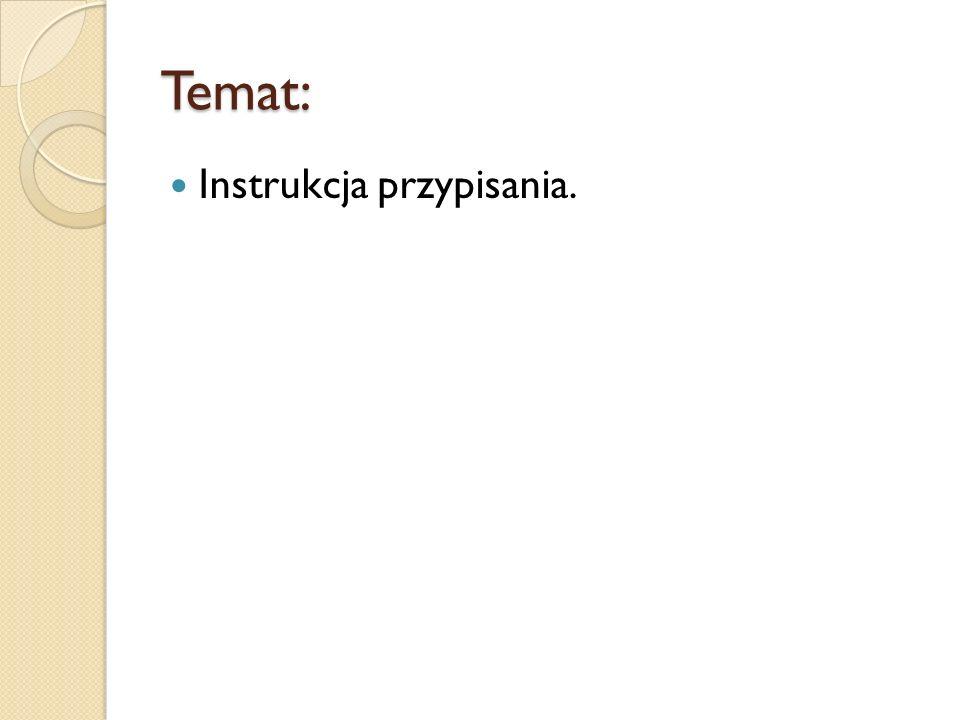 Temat: Instrukcja przypisania.
