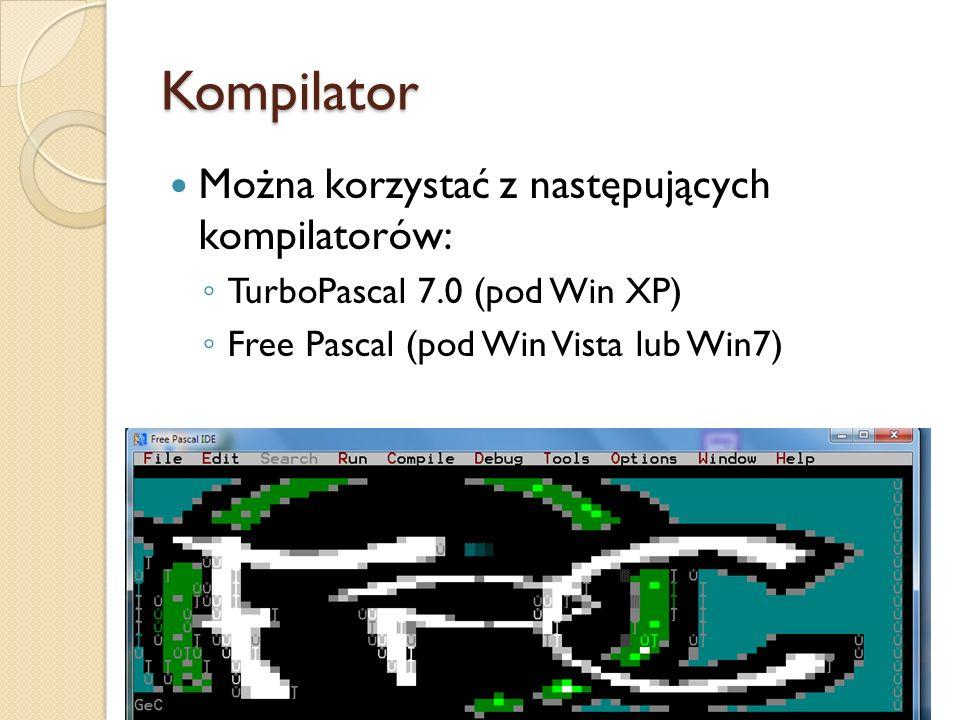 Kompilator Można korzystać z następujących kompilatorów: TurboPascal 7.0 (pod Win XP) Free Pascal (pod Win Vista lub Win7)