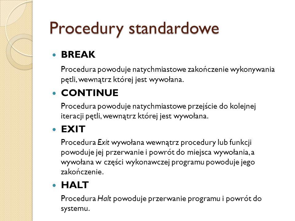 Procedury standardowe BREAK Procedura powoduje natychmiastowe zakończenie wykonywania pętli, wewnątrz której jest wywołana. CONTINUE Procedura powoduj