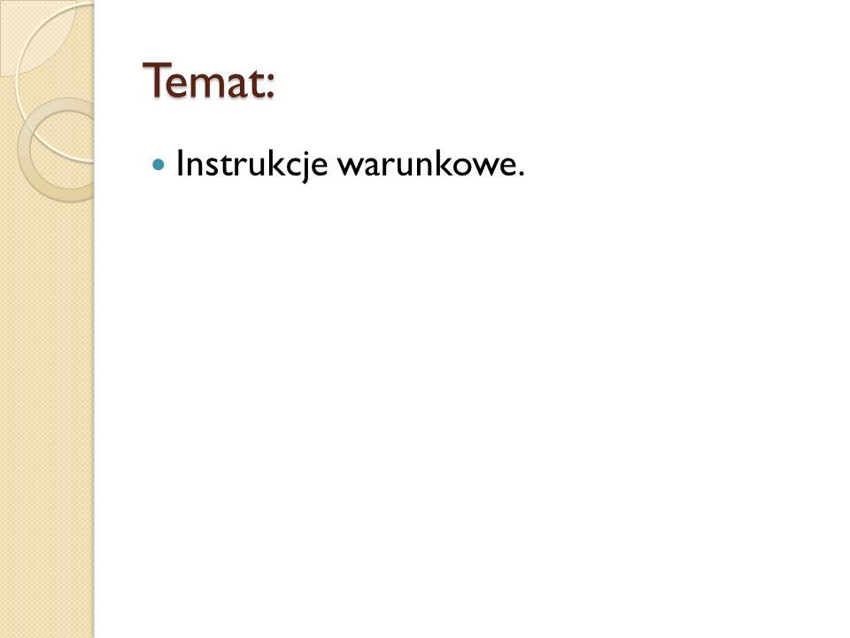 Temat: Instrukcje warunkowe.