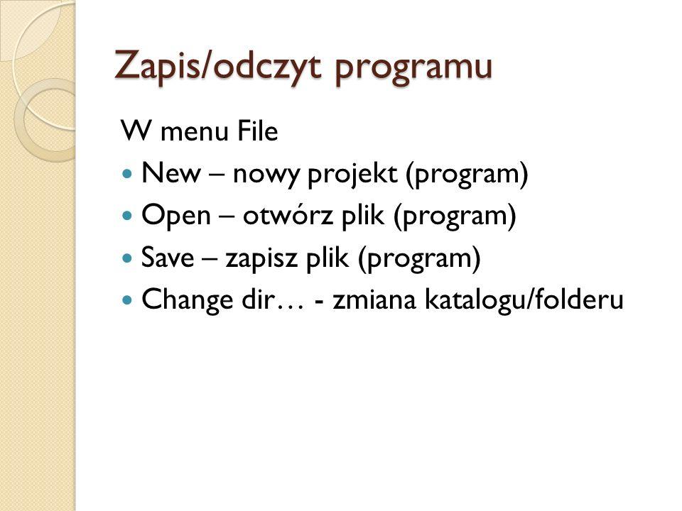 Zapis/odczyt programu W menu File New – nowy projekt (program) Open – otwórz plik (program) Save – zapisz plik (program) Change dir… - zmiana katalogu