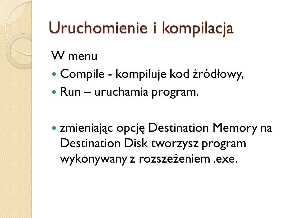 Uruchomienie i kompilacja W menu Compile - kompiluje kod źródłowy, Run – uruchamia program. zmieniając opcję Destination Memory na Destination Disk tw