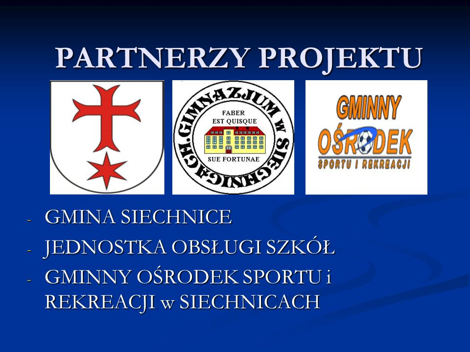 PATRONAT MEDIALNY SPRAWUJE: - GAZETA GMINNA GMINY SIECHNICE - www.gimnazjum.siechnice.ckp.pl - www.gosir.ugsiechnice.pl - www.siechnice.gmina.pl