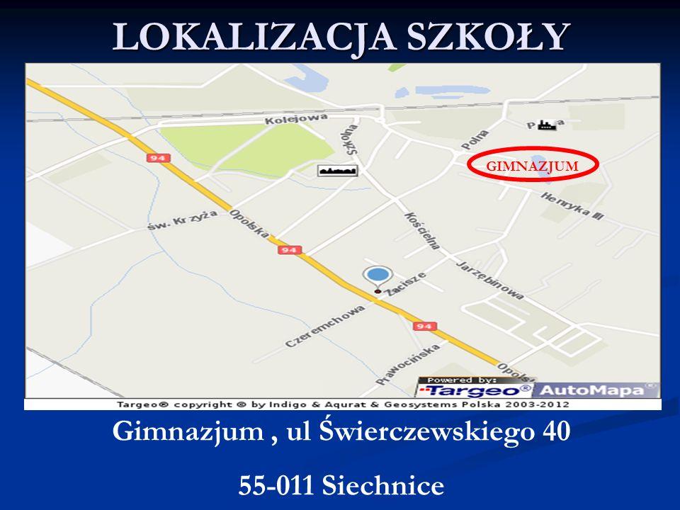 LOKALIZACJA SZKOŁY Gimnazjum, ul Świerczewskiego 40 55-011 Siechnice GIMNAZJUM