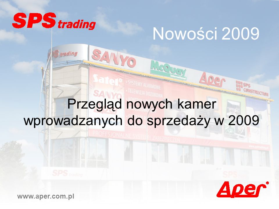 Nowości 2009 Przegląd nowych kamer wprowadzanych do sprzedaży w 2009 www.aper.com.pl